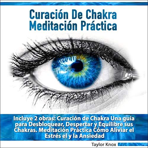 Curación de Chakra Meditación Práctica [Healing Chakra Practical Meditation] audiobook cover art