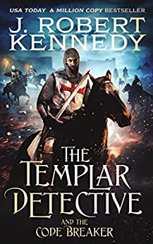 The Templar Detective and the Code Breaker (The Templar Detective Thrillers Book 5) by [J. Robert Kennedy]