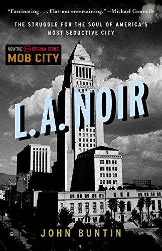 Download L.A. Noir: The Struggle for the Soul of America's Most Seductive City 0307352080