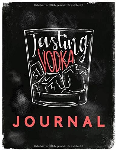 Tasting Vodka Journal - Buch zur Vodka Verkostung und Bewertung: Logbuch und Tagebuch für Wodka, zur Probe, Degustation und als Geschenk für Wodka-Trinker