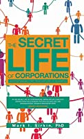 The Secret Life of Corporations: Understanding the True Nature of Business
