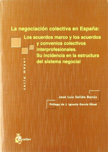 Negociacion colectiva en españa: los acuerdos marco y los acuerdos y convenios colectivos interprofesionales. Su incidencia en la estructura del sistema negocial. (m)
