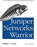 Juniper Networks Warrior: A Guide to the Rise of Juniper Networks Implementations - Peter Southwick