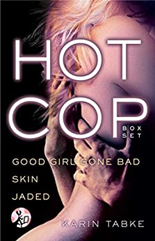 Hot Cop Box Set: Good Girl Gone Bad, Skin & Jaded (Hot Cops) by [Karin Tabke]