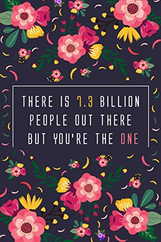 There is 7.3 billion  people Out There  But You're the one: Journal Notebook 6 x 9 , 120 Pages
