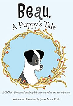 Beau, A Puppy's Tale: A Children's Book aimed at helping kids overcome bullies and gain self-esteem by [Janice Cook]