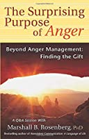 The Surprising Purpose Of Anger: Beyond Anger Management, Finding The Gift (Nonviolent Communication Guides)