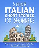 5 Minute Italian Short Stories for Beginners: A fun and easy way to learn Italian fast with just 5 minutes a day! (Paperback)