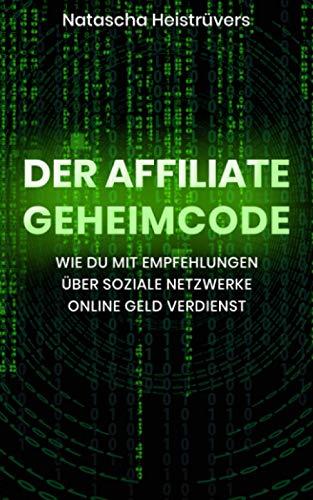 Der Affiliate Geheimcode: Wie du mit Empfehlungen über soziale Netzwerke online Geld verdienst