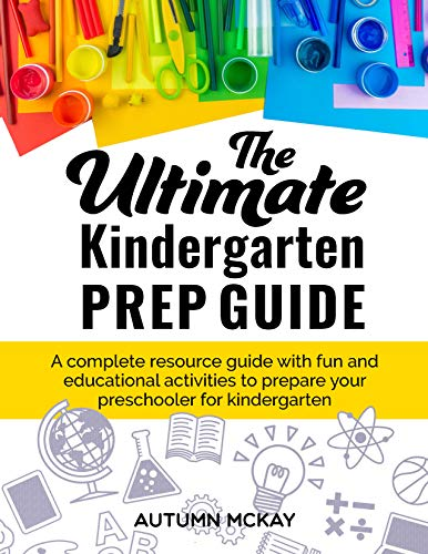 The Ultimate Kindergarten Prep Guide: A complete resource guide with fun and educational activities to prepare your preschooler for kindergarten (Early Learning) (The Everything Parents Guide To Special Education)
