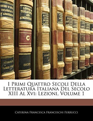 I Primi Quattro Secoli Della Letteratura Italiana Del Secolo XIII Al...