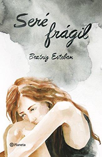 Seré frágil: Una historia de anorexia en la que decidí vivir