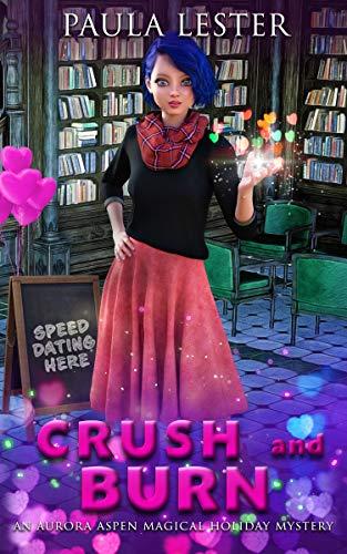 Crush and Burn: An Aurora Aspen Magical Holiday Mystery, Book 2 (Aurora Aspen Magical Holiday Mysteries) by [Paula Lester]