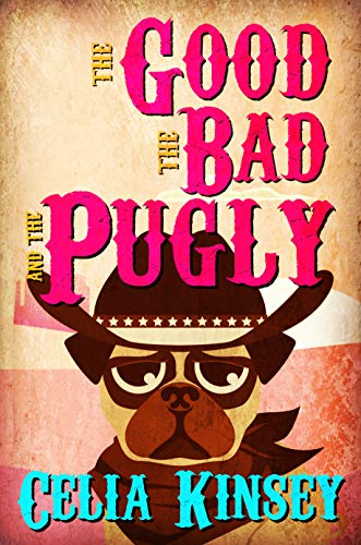 The Good, the Bad, and the Pugly: A Little Tombstone Cozy Mystery (Little Tombstone Cozy Mysteries Book 1)