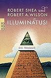 Illuminatus! Die Trilogie: Das Auge in der Pyramide / Der goldene Apfel / Leviathan - Robert Shea