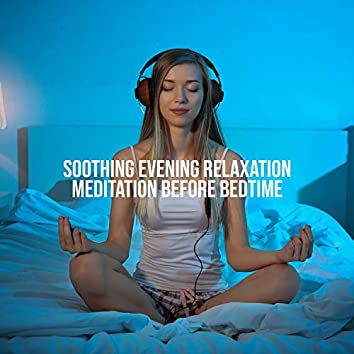 Soothing Evening Relaxation - Meditation Before Bedtime: Peaceful and Harmonious Music, Deep Sleep, Balance & Harmony