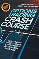 Options Trading Crash Course: Fool-Proof Guide with Strategies for Beginners in the Stock Market to Create Passive Income Right From Home - 2021 Edition