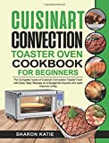 Cuisinart Convection Toaster Oven Cookbook for Beginners: Enjoy Easy Tasty Recipes on A Budget for...