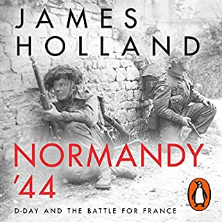 Normandy '44     D-Day and the Battle for France              By:                                                                                                                                 James Holland                               Narrated by:                                                                                                                                 John Sackville                      Length: 24 hrs and 20 mins     2 ratings     Overall 5.0