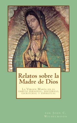 Relatos sobre la Madre de Dios: La Virgen María en el ambito personal, histórico, escritural y espiritual