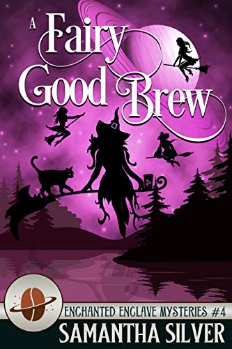 A Fairy Good Brew (Enchanted Enclave Mysteries Book 4) by [Samantha Silver]