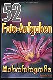 52 Foto-Aufgaben: Makrofotografie (52 Foto-Aufgaben spezial)