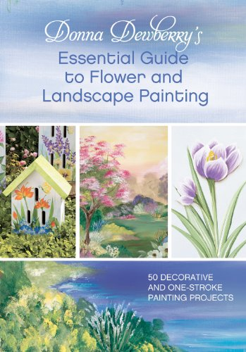 Donna Dewberry's Essential Guide to Flower and Landscape Painting: 50 Decorative and One-Stroke Painting Projects (English Edition)
