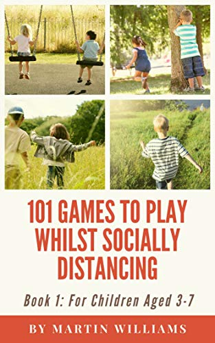101 Games To Play Whilst Socially Distancing: For Children Aged 3-7 (English Edition)