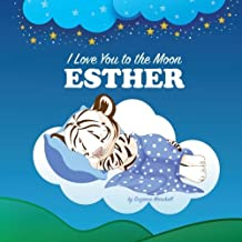 I Love You to the Moon, Esther: Personalized Books & Bedtime Stories (Personalized Children's Books, Bedtime Stories, Goodnight Poems)