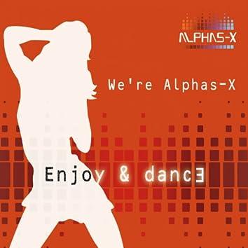 We're Alphas-X (Enjoy & Dance)