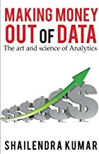 Making Money out of Data: The art and science of Analytics