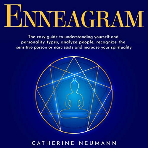 Enneagram: The Easy Guide to Understanding Yourself and Personality Types, Analayze People, Recognize the Sensitive Person or Narcissists and Increase Your Spirituality.
