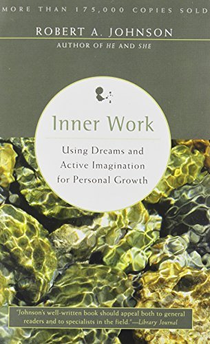 By Robert A. Johnson Inner Work: Using Dreams and Active Imagination for Personal Growth
