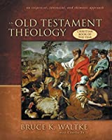 An Old Testament Theology: An Exegetical, Canonical, and Thematic Approach by Bruce K. Waltke Charles Yu(2007-10-14)