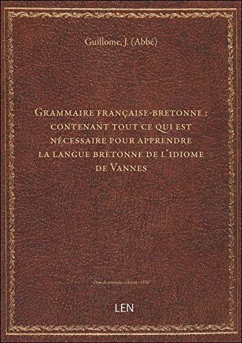 Grammaire française-bretonne : contenant tout ce qui est nécessaire pour apprendre la langue bretonn