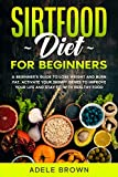 SIRTFOOD FOR BEGINNERS: A BEGINNER'S GUIDE TO LOSE WEIGHT AND BURN FAT. ACTIVATE YOUR SKINNY GENES TO IMPROVE YOUR LIFE AND STAY FIT WITH HEALTHY FOOD ... YOUR FAVORITE MEALS (English Edition)