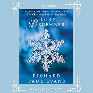 Lost December                   By:                                                                                                                                 Richard Paul Evans                               Narrated by:                                                                                                                                 John Dossett                      Length: 5 hrs and 56 mins     275 ratings     Overall 4.3