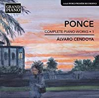 Ponce: Piano Works, Vol. 1 by Alvaro Cendoya (2013-04-30)
