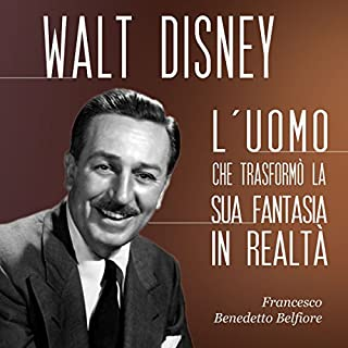 Walt Disney: L'uomo che trasformò la sua fantasia in realtà copertina