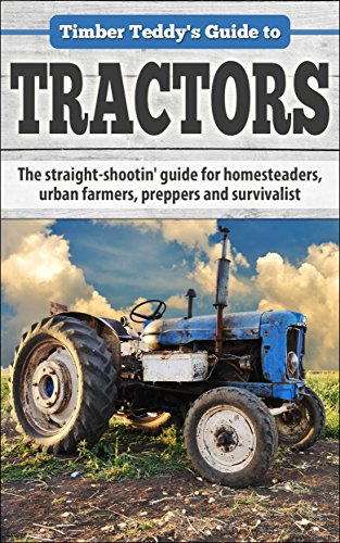 Timber Teddy's Guide to: TRACTORS: The straight-shootin' guide for homesteaders, urban farmers, preppers and survivalists (Timber Teddy's Guides Book 1) (English Edition)