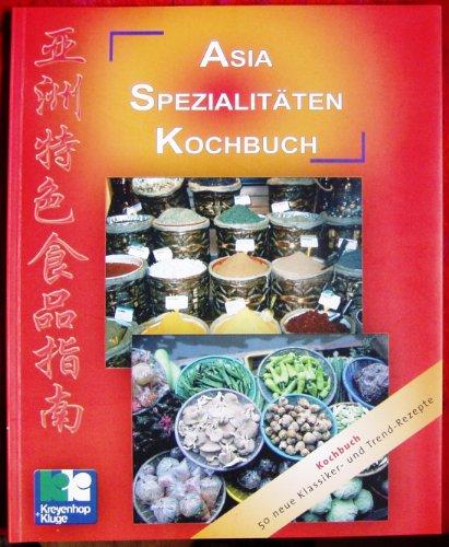 Asia Spezialitäten Kochbuch - 50 neue Klassiker- und Trend-Rezepte
