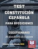 CUESTIONARIO CONSTITUCIÓN ESPAÑOLA. TEST PARA OPOSICIONES. 20 Simulacros de Examen.: Test para Oposiciones.