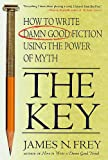 The Key: How to Write Damn Good Fiction Using the Power of Myth (English Edition)