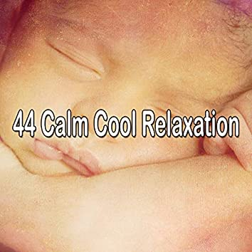 44 Calm Cool Relaxation
