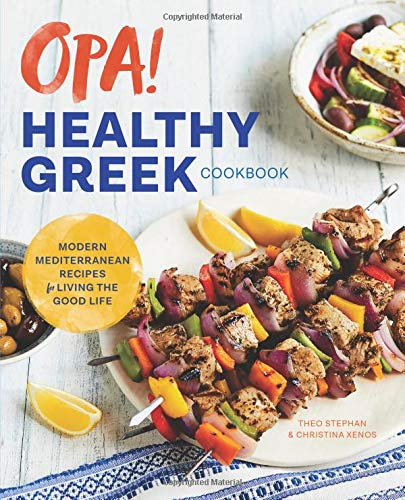 Opa! The Healthy Greek Cookbook: Modern Mediterranean Recipes for...