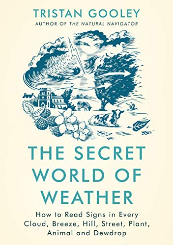 The Secret World of Weather: How to Read Signs in Every Cloud, Breeze, Hill, Street, Plant, Animal, and Dewdrop (English Edition)