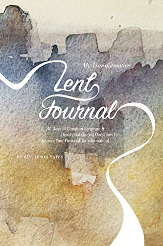 My Transformative Lent Journal: 40 Days of Christian Scripture & Devotional Guided Questions to Journal Your Personal Transformation