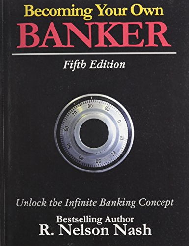 Compare Textbook Prices for Becoming Your Own Banker: Unlock the Infinite Banking Concept 5th Edition ISBN 9780972631617 by R. Nelson Nash