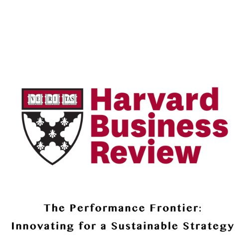 The Performance Frontier: Innovating for a Sustainable Strategy (Harvard Business Review) cover art