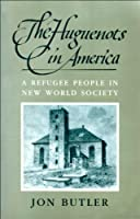 The Huguenots in America: A Refugee People in New World Society (Harvard Historical Monographs)